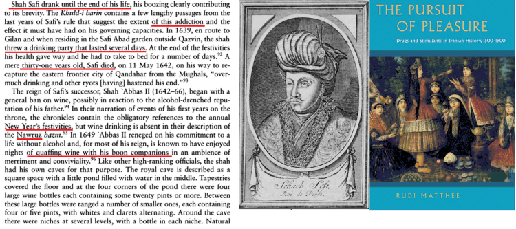 Sam Mirza (1611 – 12 May 1642), was Shah of Iran from 1629 to 1642. He was the sixth ruler of the Safavid dynasty. Safi was crowned on 28 January 1629 at the age of eighteen. He ruthlessly eliminated anyone he regarded as a threat to his power, executing almost all the Safavid royal princes as well as leading courtiers and generals. He paid little attention to the business of government and had no cultural or intellectual interests (he had never learned to read or write properly), preferring to spend his time drinking WINE or indulging in his addiction to OPIUM.